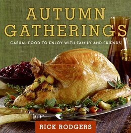 Book Autumn Gatherings: Casual Food to Enjoy with Family and Friends by Rick Rodgers