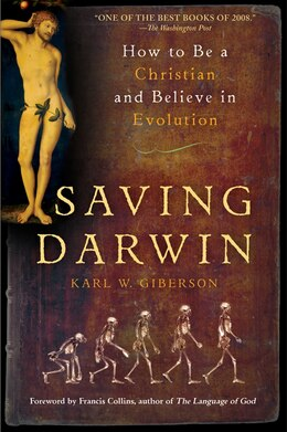 Book Saving Darwin: How to Be a Christian and Believe in Evolution by Karl Giberson