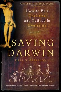 Saving Darwin: How to Be a Christian and Believe in Evolution