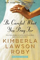 Be Careful What You Pray For: A Novel