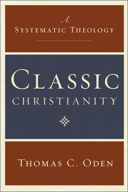 Book Classic Christianity: A Systematic Theology by Thomas C. Oden