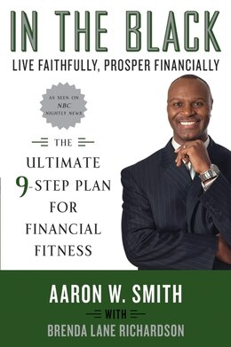 Book In The Black: Live Faithfully, Prosper Financially: The Ultimate 9-Step Plan for Financial Fitness by Aaron W. Smith