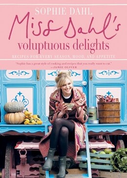 Book Miss Dahl's Voluptuous Delights: Recipes for Every Season, Mood, and Appetite by Sophie Dahl