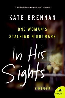 Book In His Sights: One Woman's Stalking Nightmare by Kate Brennan