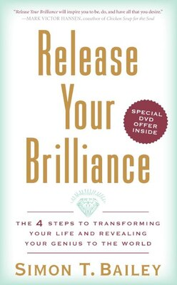 Book Release Your Brilliance: The 4 Steps to Transforming Your Life and Revealing Your Genius to the… by Simon T. Bailey