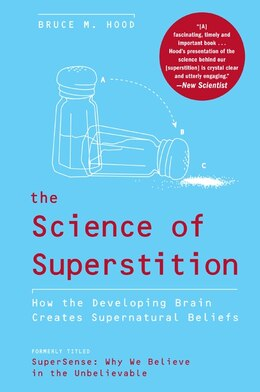 Book The Science of Superstition: How the Developing Brain Creates Supernatural Beliefs by Bruce M. Hood