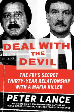 Book Deal with the Devil: The Fbi's Secret Thirty-Year Relationship With A Mafia Killer by Peter Lance