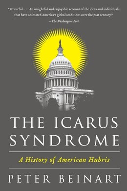 Book The Icarus Syndrome: A History of American Hubris by Peter Beinart