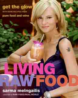 Living Raw Food: Get the Glow with More Recipes from Pure Food and Wine by Sarma Melngailis