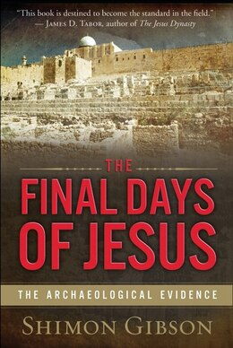 Book The Final Days Of Jesus: The Archaeological Evidence by Shimon Gibson