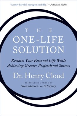 Book The One-Life Solution: Reclaim Your Personal Life While Achieving Greater Professional Success by Henry Cloud