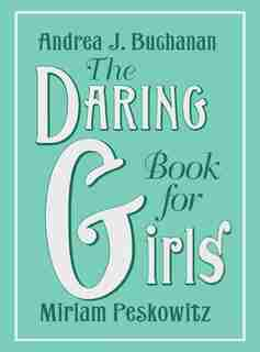 The Pocket Daring Book For Girls: Things to Do by Andrea Buchanan