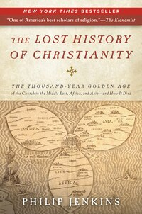 The Lost History Of Christianity: The Thousand-Year Golden Age of the Church in the Middle East…