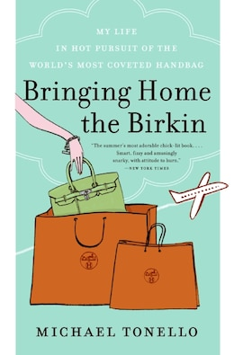 Book Bringing Home the Birkin: My Life in Hot Pursuit of the World's Most Coveted Handbag by Michael Tonello