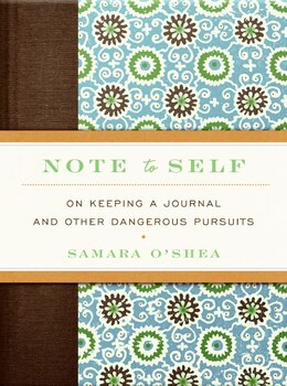 Book Note To Self: On Keeping a Journal and Other Dangerous Pursuits by Samara O'Shea