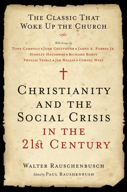 Book Christianity And The Social Crisis In The 21st Century: The Classic That Woke Up the Church by Walter Rauschenbusch
