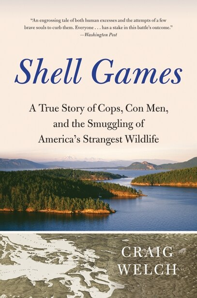 Shell Games: A True Story Of Cops, Con Men, And The Smuggling Of America's Strangest Wildlife by Craig Welch