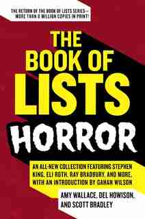 The Book Of Lists: Horror: An All-New Collection Featuring Stephen King, Eli Roth, Ray Bradbury, and More, with an Introductio by Amy Wallace