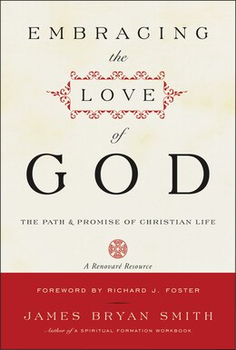 Book Embracing The Love Of God: The Path and Promise of Christian Life by James B. Smith