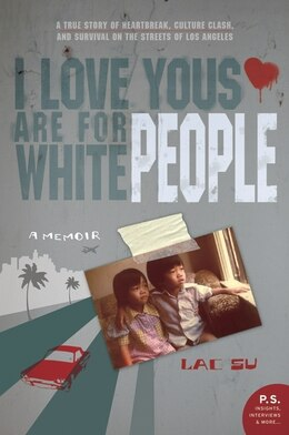 Book I Love Yous Are For White People: A Memoir by Lac Su