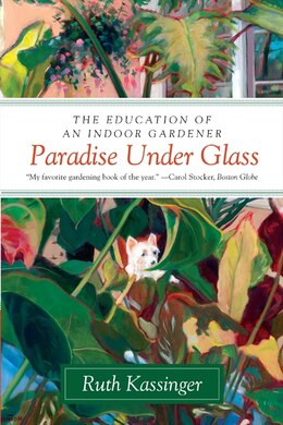 Book Paradise Under Glass: The Education of an Indoor Gardener by Ruth Kassinger