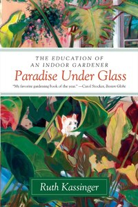 Paradise Under Glass: The Education of an Indoor Gardener
