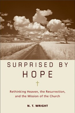 Book Surprised By Hope: Rethinking Heaven, the Resurrection, and the Mission of the Church by N. T. Wright