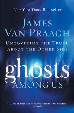 Book Ghosts Among Us: Uncovering the Truth About the Other Side by James Van Praagh