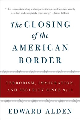 Book The Closing of the American Border: Terrorism, Immigration, and Security Since 9/11 by Edward Alden