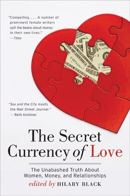 Book The Secret Currency Of Love: The Unabashed Truth About Women, Money, and Relationships by Hilary Black