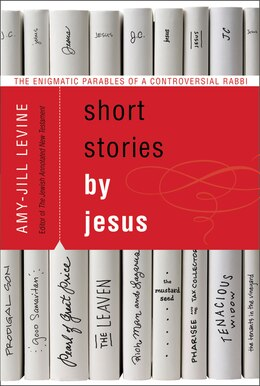 Book Short Stories By Jesus: The Enigmatic Parables of a Controversial Rabbi by Amy-Jill Levine