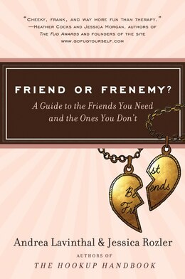 Book Friend Or Frenemy?: A Guide to the Friends You Need and the Ones You Don't by Andrea Lavinthal