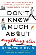 Don't Know Much About Anything Else: Even More Things You Need to Know but Never Learned About…