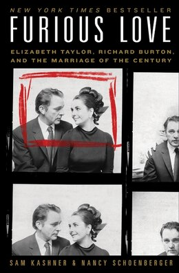 Book Furious Love: Elizabeth Taylor, Richard Burton, and the Marriage of the Century by Sam Kashner