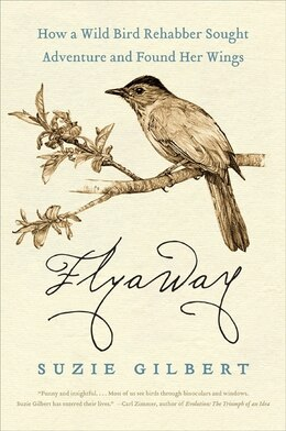 Book Flyaway: How a Wild Bird Rehabber Sought Adventure and Found Her Wings by Suzie Gilbert