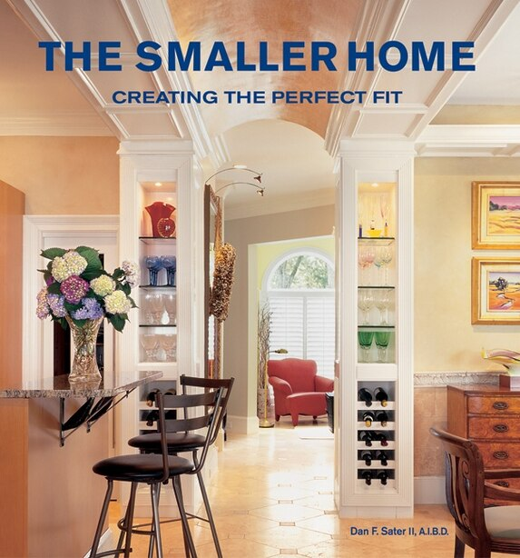 The Smaller Home: Smart Designs For Your Home by Dan Sater