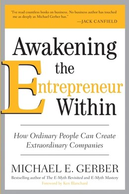 Book Awakening The Entrepreneur Within: How Ordinary People Can Create Extraordinary Companies by Michael E. Gerber