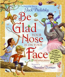 Book Be Glad Your Nose Is On Your Face: And Other Poems: Some of the Best of Jack Prelutsky by Jack Prelutsky