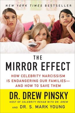 Book The Mirror Effect: How Celebrity Narcissism Is Endangering Our Families--and How to Save Them by Drew Pinsky