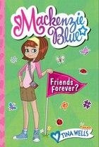 Mackenzie Blue #3: Friends Forever?: Friends Forever?
