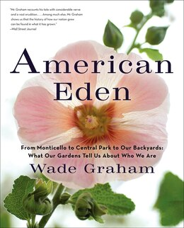 Book American Eden: From Monticello to Central Park to Our Backyards: What Our Gardens Tell Us About Who… by Wade Graham