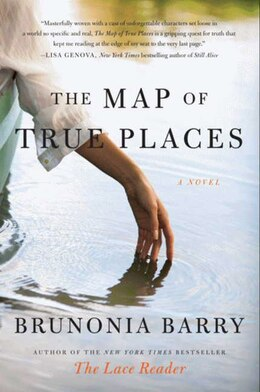 Book The Map Of True Places: A Novel by Brunonia Barry