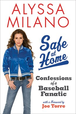 Book Safe At Home: Confessions of a Baseball Fanatic by Alyssa Milano