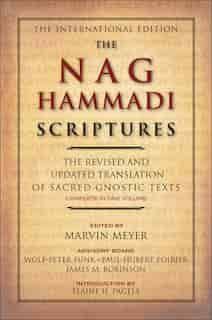 The Nag Hammadi Scriptures: The Revised and Updated Translation of Sacred Gnostic Texts Complete in One Volume by Marvin W. Meyer