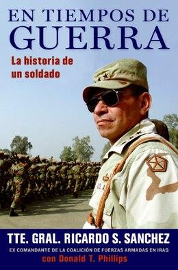 Book En Tiempos De Guerra: La historia de un soldado by Ricardo S. Sanchez