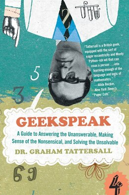 Book Geekspeak: A Guide to Answering the Unanswerable, Making Sense of the Nonsensical, and Solving the… by Graham Tattersall