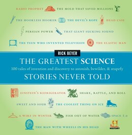 Book The Greatest Science Stories Never Told: 100 tales of invention and discovery to astonish, bewilder… by Rick Beyer
