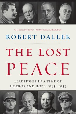 Book The Lost Peace: Leadership in a Time of Horror and Hope, 1945-1953 by Robert Dallek
