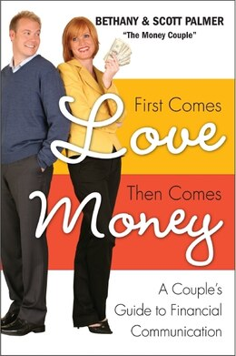 Book First Comes Love, Then Comes Money: A Couple's Guide to Financial Communication by Bethany Palmer