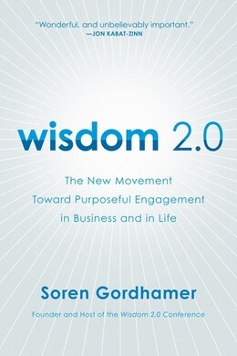 Book Wisdom 2.0: The New Movement Toward Purposeful Engagement in Business and in Life by Soren Gordhamer